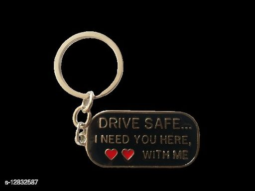 Drive Safe I Need You Here, With Me Key Chain ( BLACK)