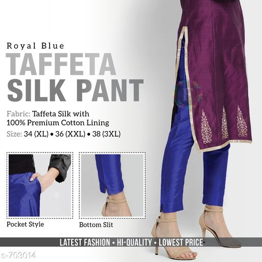 Ethnic Bottomwear - Churidar Pants Trendy Gorgeous Solid Women's Pant  *Fabric* Taffeta Silk With Cotton Lining  *Waist Size* XL - 34 in ,XXL - 36 in , 3XL - 38 in  *Length* Up To 39  *Type* Stitched  *Description* It Has 1 Piece Of Women's Pant  *Pattern* Solid  *Sizes Available* L, XL, XXL, XXXL *   Catalog Rating: ★4.1 (158)  Catalog Name: Women's Casual Alluring Gorgeous Solid Pants Vol 1 CatalogID_79453 C74-SC1016 Code: 414-703014-