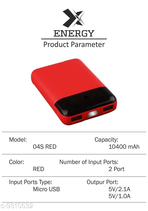 Power Banks 04S 10400 mAh Power Bank (Fast Charging, 10 W)  (Red, Lithium-ion)  *Material* Metal  *Product Type* Power Bank  *Capacity * 20000 mAh ,  *Compatible * All Smart Device  *Battery Type * Li-POLYMER  *No of Input Ports * 2  *No of Output Ports * 2  *Output Power * 5V/2A  *Multipack* 1  *Sizes*   *Free Size (Length Size* 13 cm, Width Size  *Description * It Has 1 Piece of Power Bank with (v8) Data Cable  *Sizes Available* Free Size *    Catalog Name:  2000 mAh Power Banks CatalogID_1626267 C99-SC1384 Code: 626-9310532-